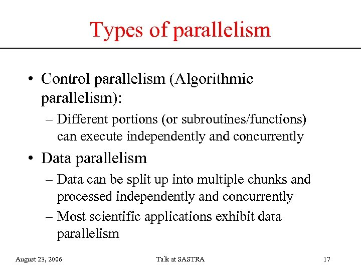 Types of parallelism • Control parallelism (Algorithmic parallelism): – Different portions (or subroutines/functions) can