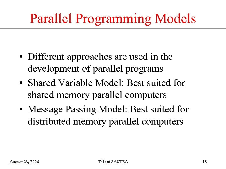 Parallel Programming Models • Different approaches are used in the development of parallel programs