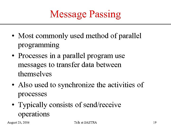 Message Passing • Most commonly used method of parallel programming • Processes in a