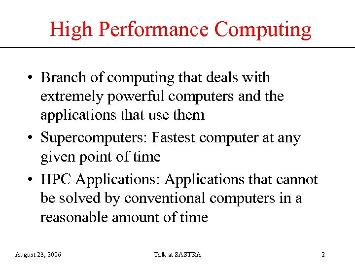 High Performance Computing • Branch of computing that deals with extremely powerful computers and