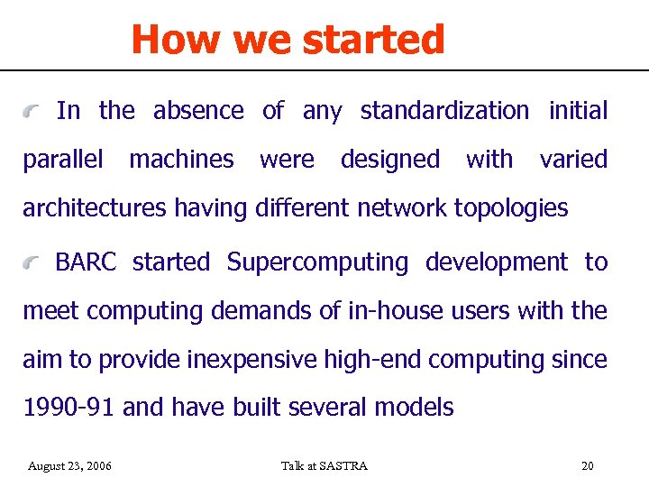 How we started In the absence of any standardization initial parallel machines were designed