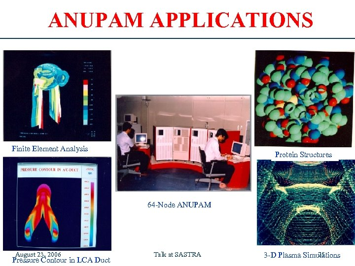 ANUPAM APPLICATIONS Finite Element Analysis Protein Structures 64 -Node ANUPAM August 23, 2006 Pressure