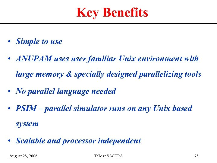 Key Benefits • Simple to use • ANUPAM uses user familiar Unix environment with