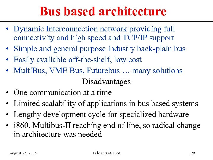 Bus based architecture • Dynamic Interconnection network providing full connectivity and high speed and