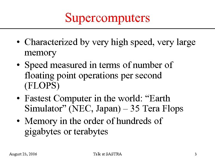 Supercomputers • Characterized by very high speed, very large memory • Speed measured in