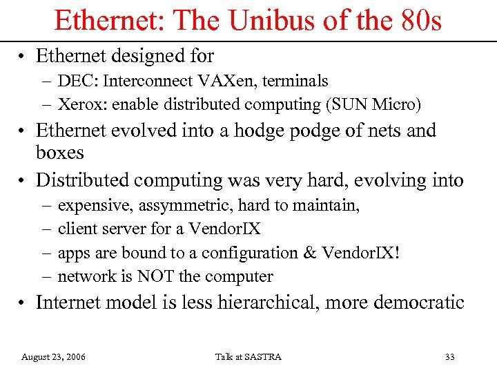 Ethernet: The Unibus of the 80 s • Ethernet designed for – DEC: Interconnect