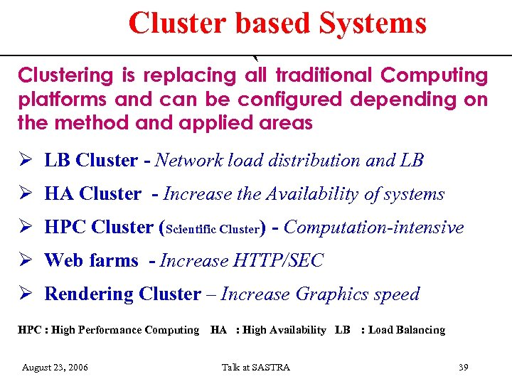 Cluster based Systems ` Clustering is replacing all traditional Computing platforms and can be