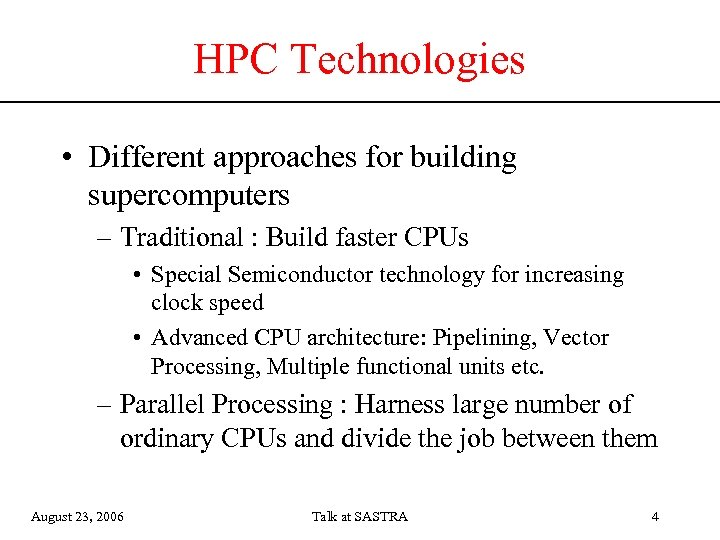 HPC Technologies • Different approaches for building supercomputers – Traditional : Build faster CPUs
