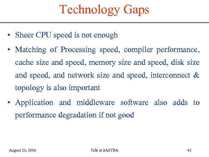 Technology Gaps • Sheer CPU speed is not enough • Matching of Processing speed,