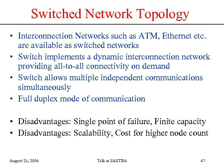 Switched Network Topology • Interconnection Networks such as ATM, Ethernet etc. are available as