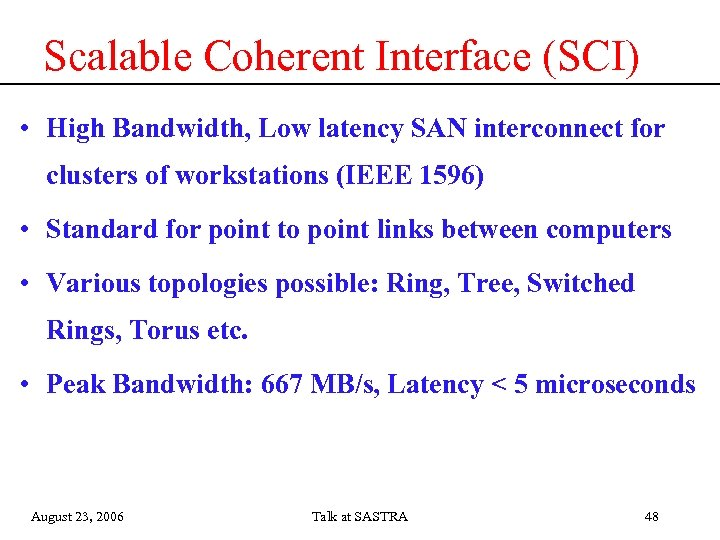 Scalable Coherent Interface (SCI) • High Bandwidth, Low latency SAN interconnect for clusters of