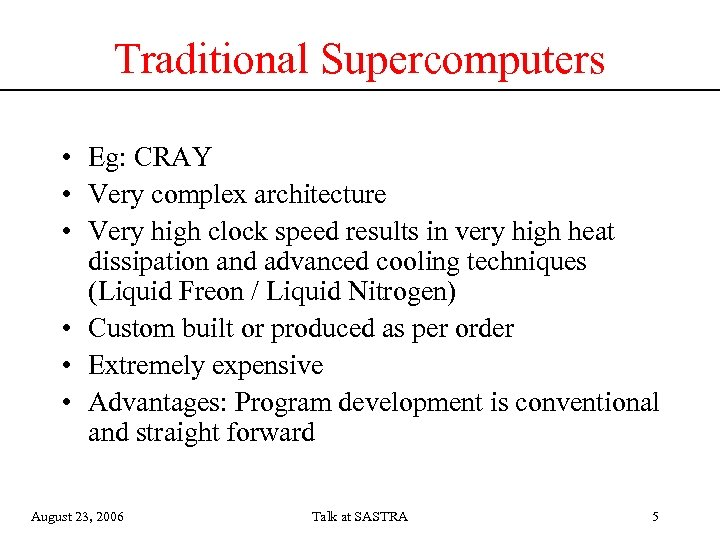 Traditional Supercomputers • Eg: CRAY • Very complex architecture • Very high clock speed