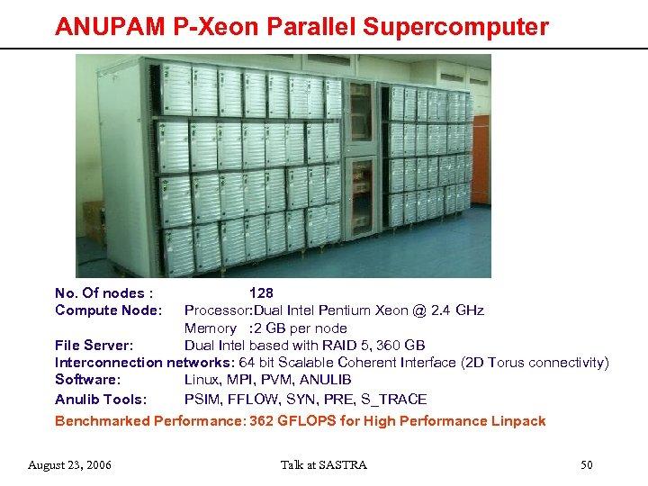 ANUPAM P-Xeon Parallel Supercomputer No. Of nodes : Compute Node: 128 Processor: Dual Intel