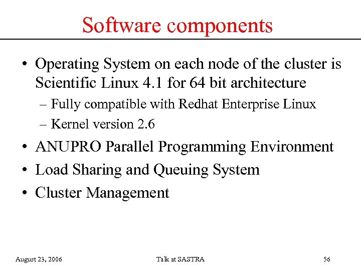 Software components • Operating System on each node of the cluster is Scientific Linux