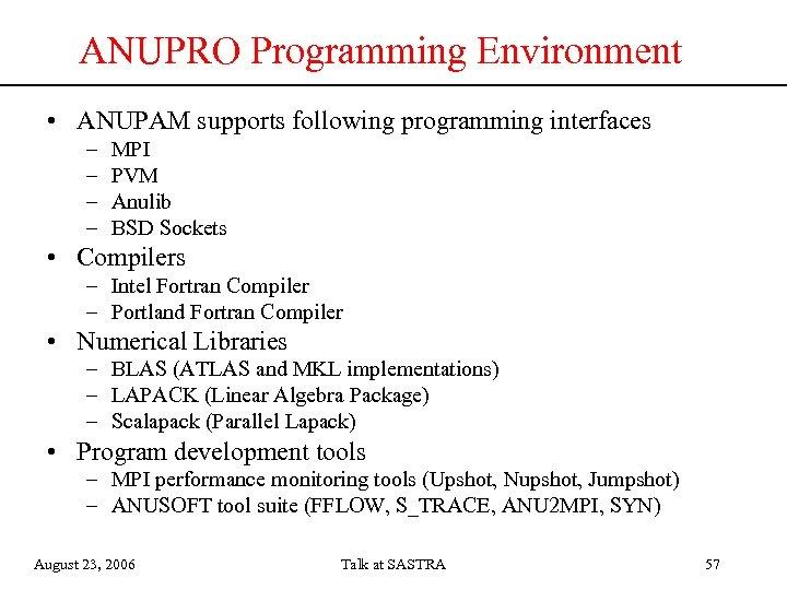 ANUPRO Programming Environment • ANUPAM supports following programming interfaces – – MPI PVM Anulib