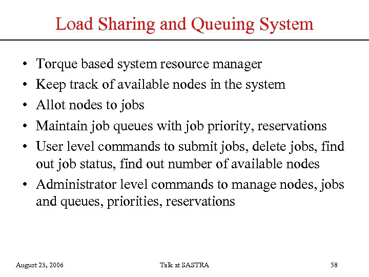 Load Sharing and Queuing System • • • Torque based system resource manager Keep