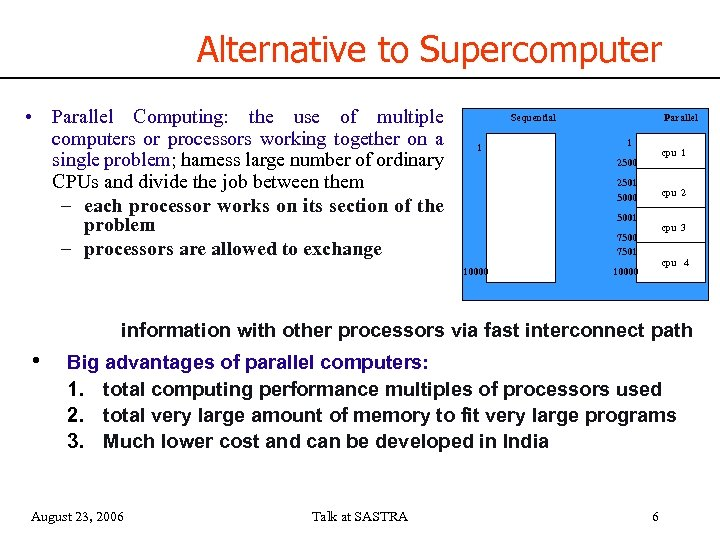 Alternative to Supercomputer • Parallel Computing: the use of multiple computers or processors working