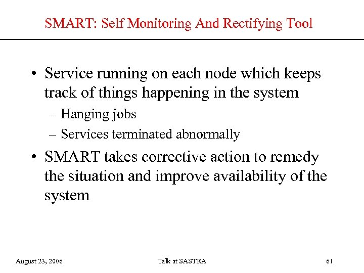 SMART: Self Monitoring And Rectifying Tool • Service running on each node which keeps