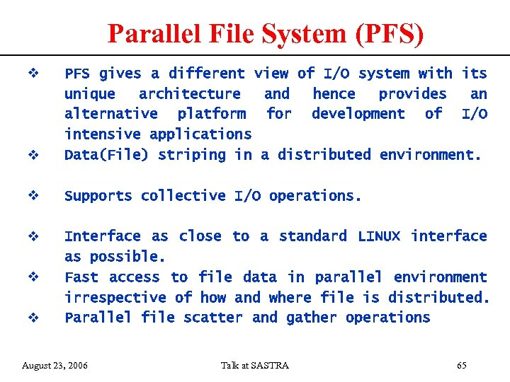Parallel File System (PFS) v v PFS gives a different view of I/O system