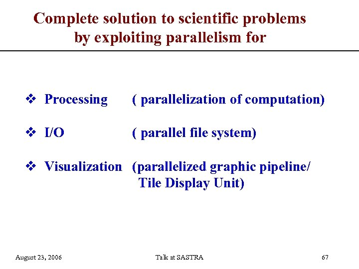 Complete solution to scientific problems by exploiting parallelism for v Processing ( parallelization of