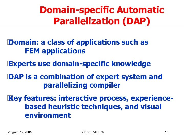 Domain-specific Automatic Parallelization (DAP) Domain: a class of applications such as FEM applications Experts