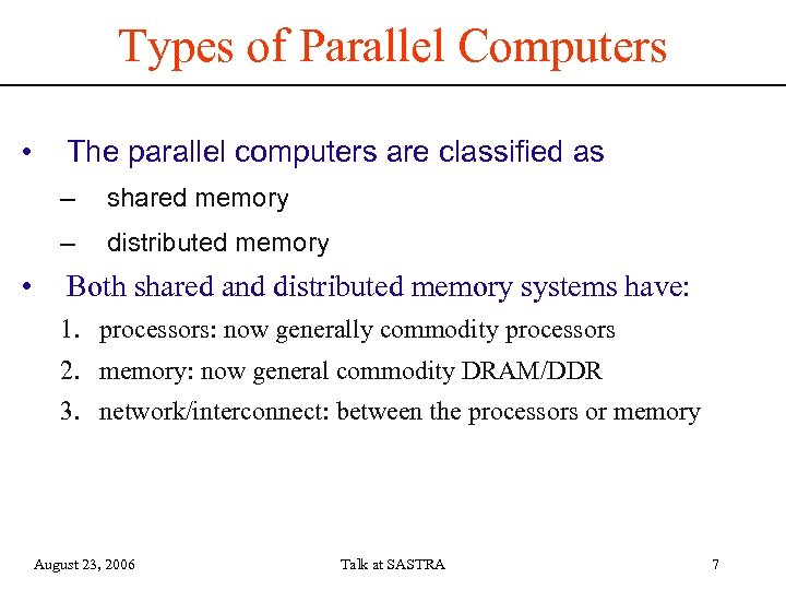 Types of Parallel Computers • The parallel computers are classified as – – •