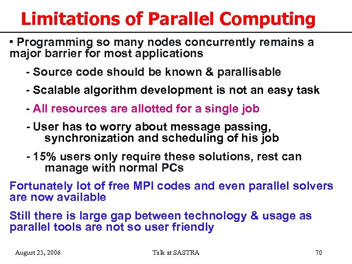 Limitations of Parallel Computing • Programming so many nodes concurrently remains a major barrier