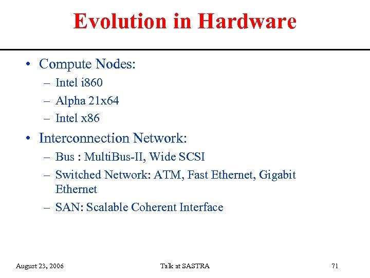 Evolution in Hardware • Compute Nodes: – Intel i 860 – Alpha 21 x