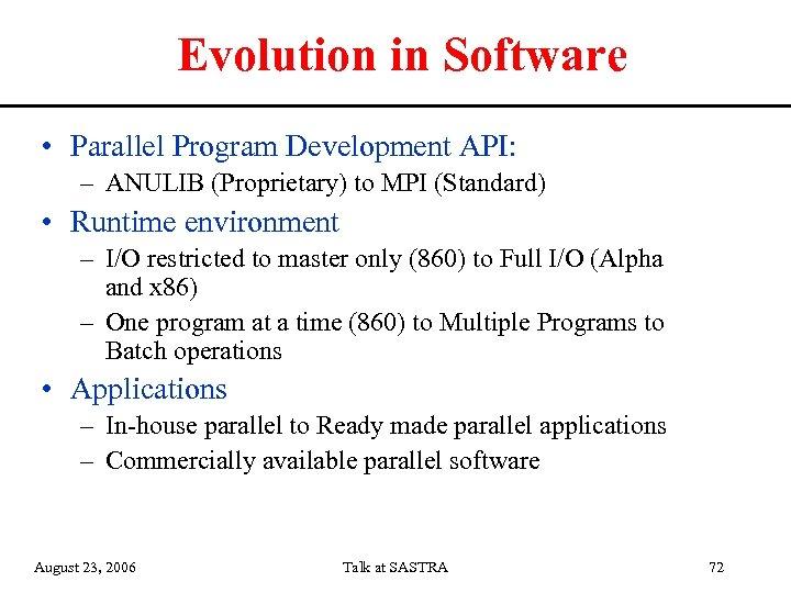 Evolution in Software • Parallel Program Development API: – ANULIB (Proprietary) to MPI (Standard)
