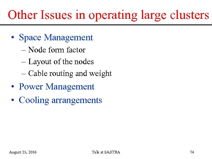 Other Issues in operating large clusters • Space Management – Node form factor –
