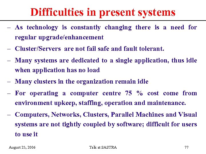 Difficulties in present systems – As technology is constantly changing there is a need