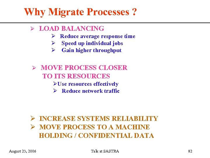 Why Migrate Processes ? LOAD BALANCING Reduce average response time Speed up individual jobs