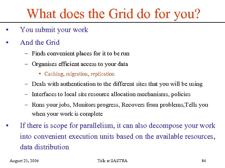What does the Grid do for you? • You submit your work • And
