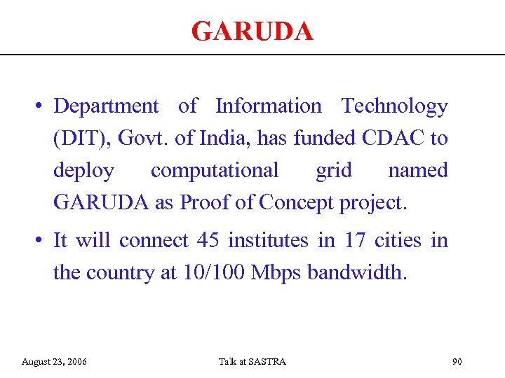 GARUDA • Department of Information Technology (DIT), Govt. of India, has funded CDAC to