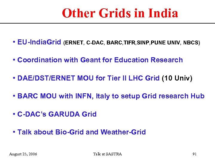 Other Grids in India • EU-India. Grid (ERNET, C-DAC, BARC, TIFR, SINP, PUNE UNIV,