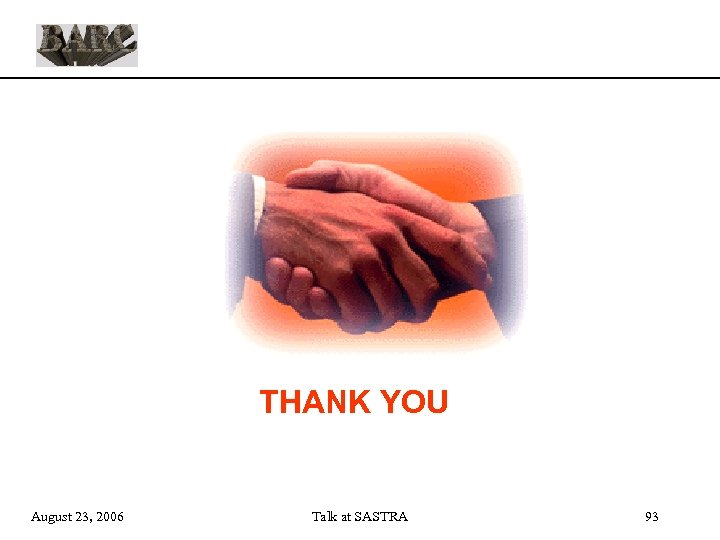 THANK YOU August 23, 2006 Talk at SASTRA 93