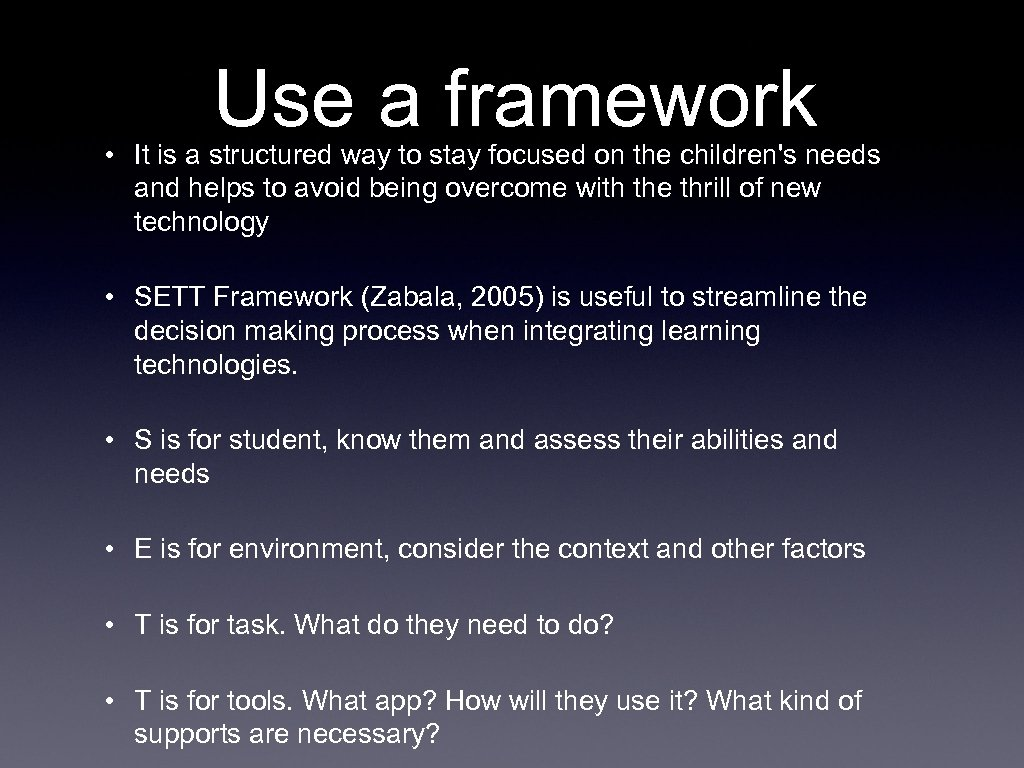 Use a framework • It is a structured way to stay focused on the