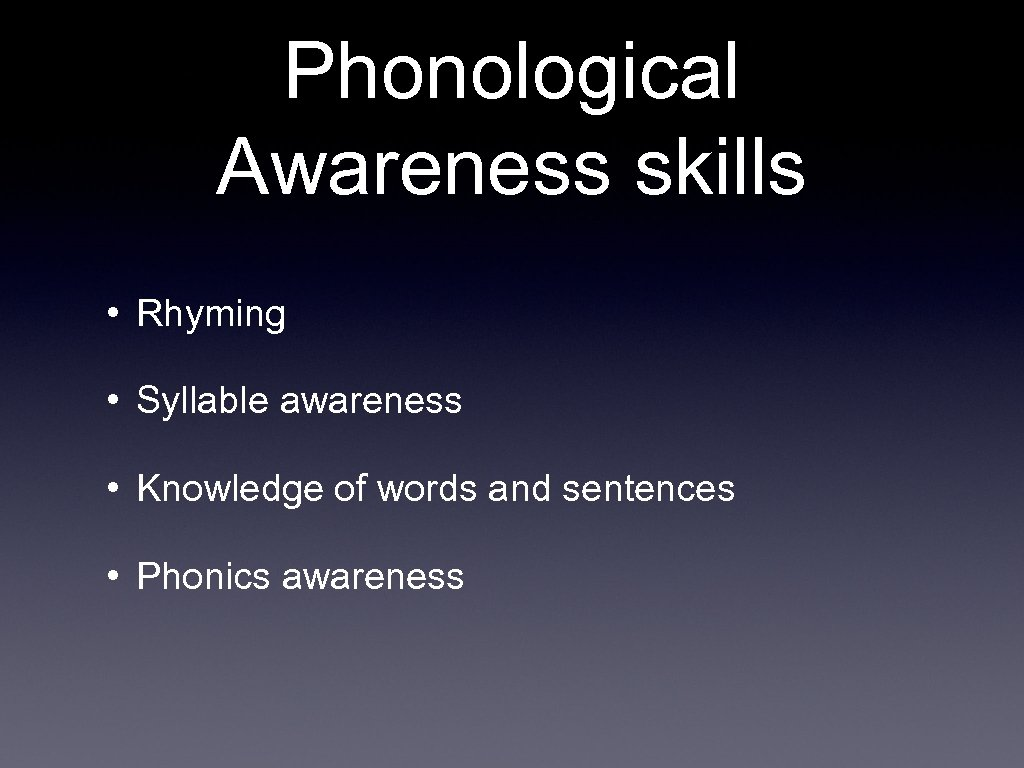 Phonological Awareness skills • Rhyming • Syllable awareness • Knowledge of words and sentences
