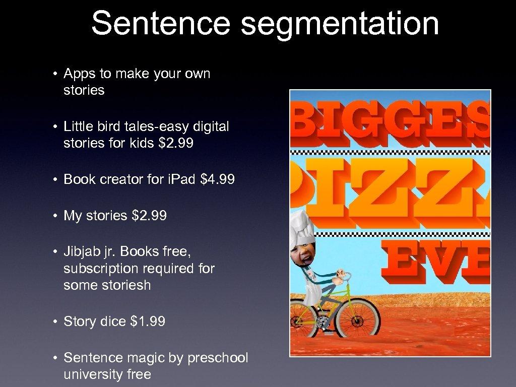 Sentence segmentation • Apps to make your own stories • Little bird tales-easy digital