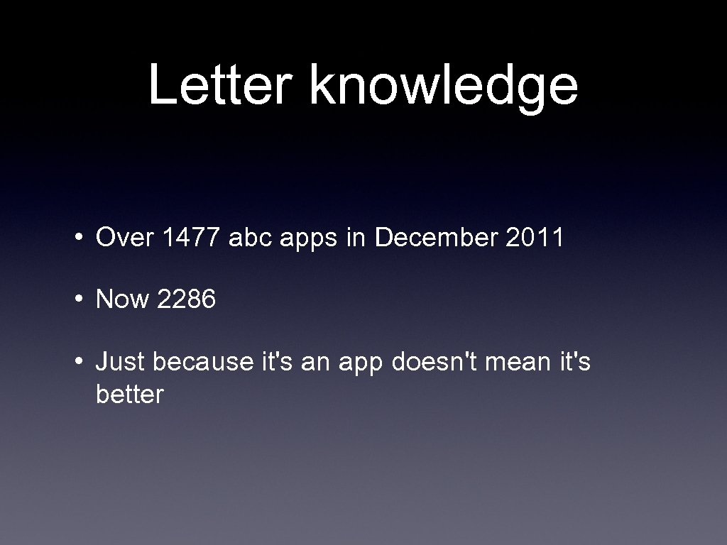 Letter knowledge • Over 1477 abc apps in December 2011 • Now 2286 •