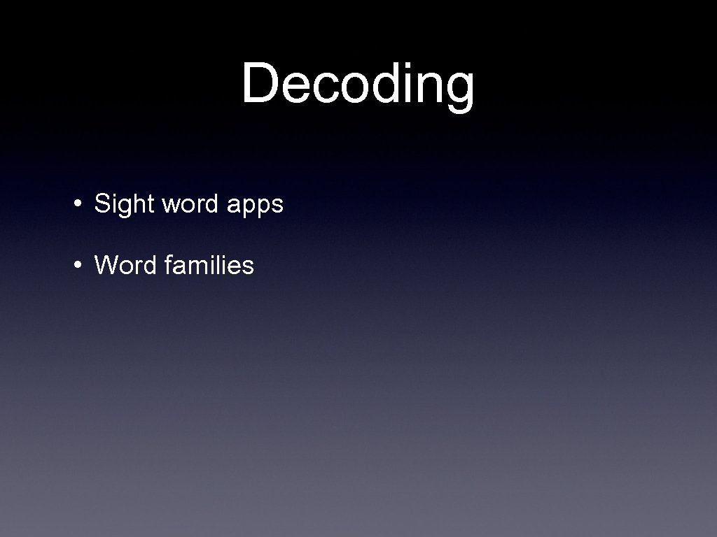 Decoding • Sight word apps • Word families