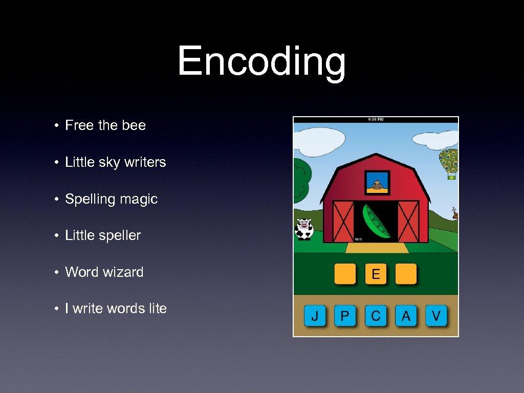 Encoding • Free the bee • Little sky writers • Spelling magic • Little