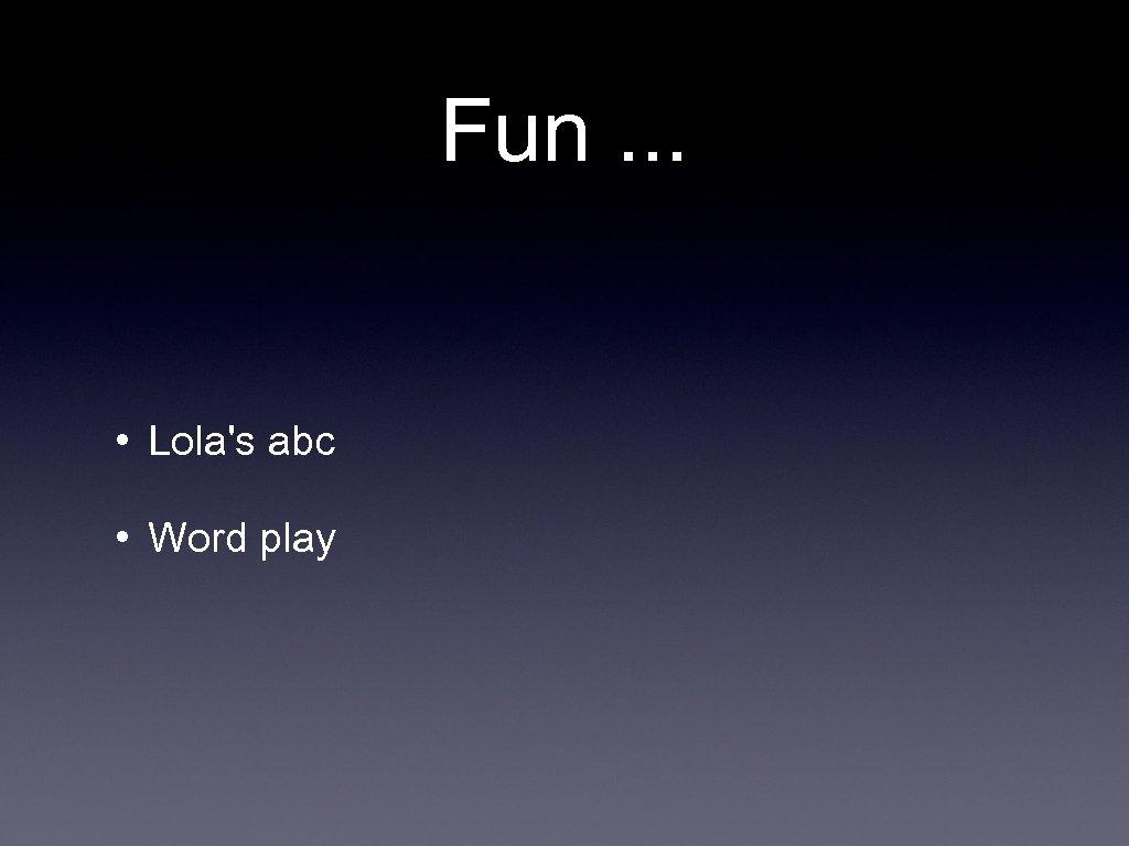 Fun. . . • Lola's abc • Word play