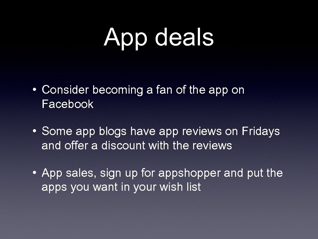 App deals • Consider becoming a fan of the app on Facebook • Some