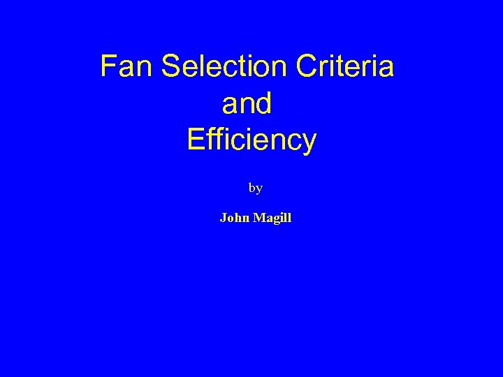 Fan Selection Criteria and Efficiency by John Magill
