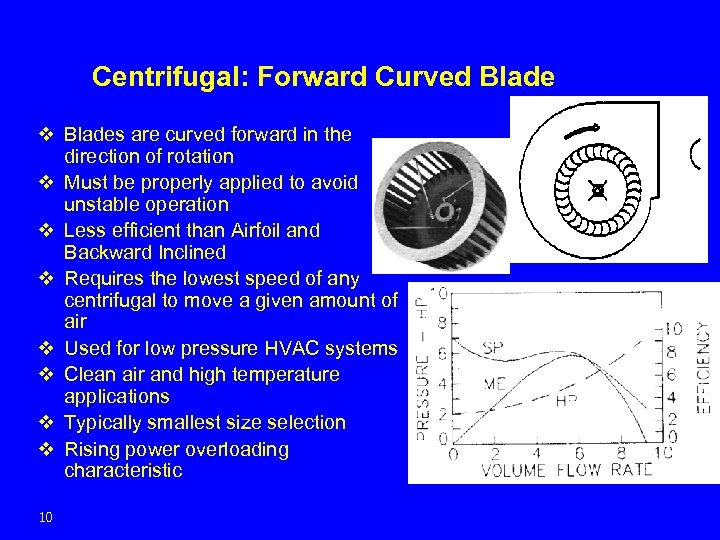 Centrifugal: Forward Curved Blade v Blades are curved forward in the direction of rotation