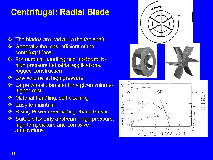 Centrifugal: Radial Blade v The blades are 'radial' to the fan shaft v Generally
