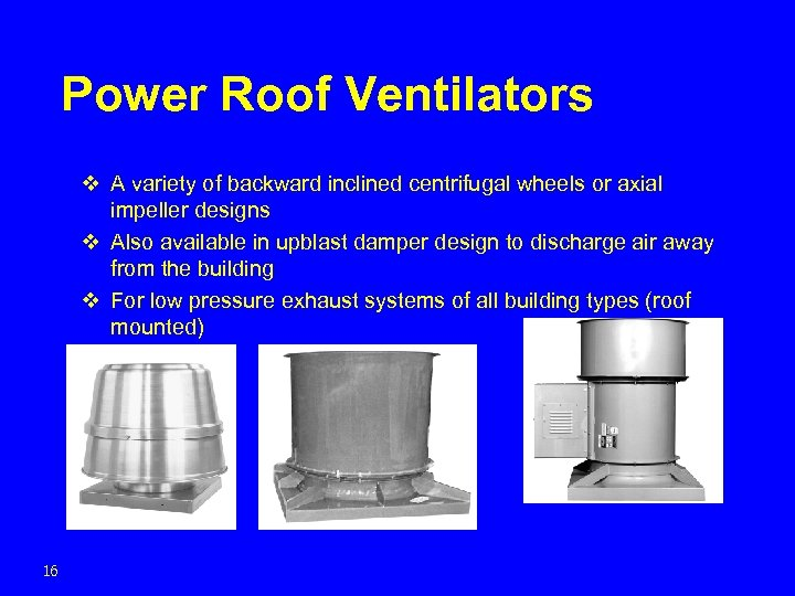 Power Roof Ventilators v A variety of backward inclined centrifugal wheels or axial impeller