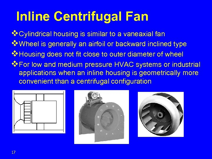 Inline Centrifugal Fan v Cylindrical housing is similar to a vaneaxial fan v Wheel