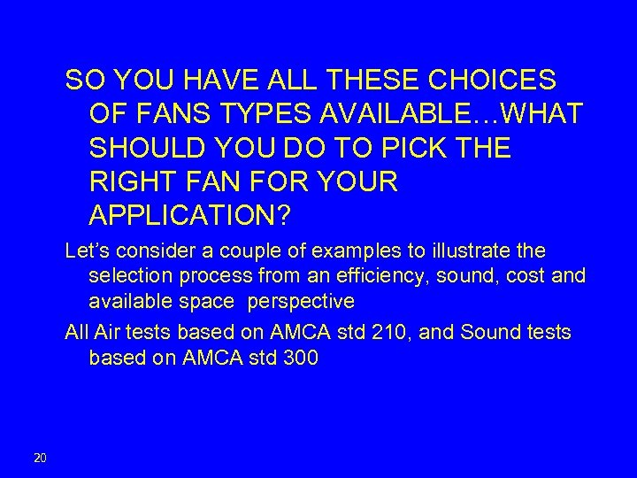 SO YOU HAVE ALL THESE CHOICES OF FANS TYPES AVAILABLE…WHAT SHOULD YOU DO TO
